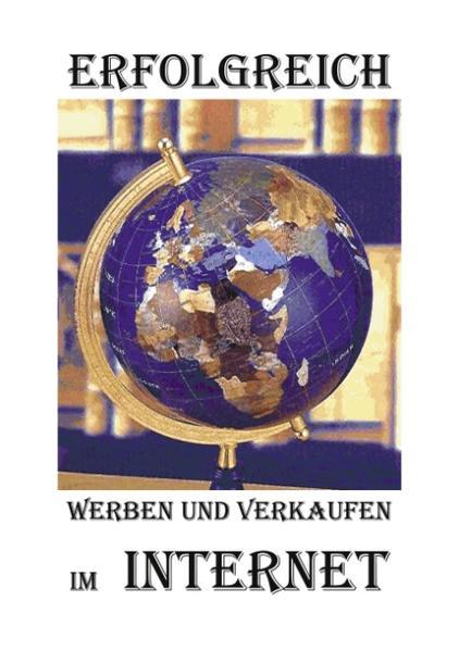Erfolgreich werben und verkaufen im Internet als Buch