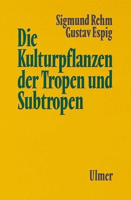 Die Kulturpflanzen der Tropen und Subtropen als Buch