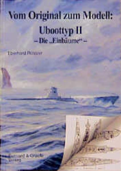 Vom Original zum Modell: Uboottyp II. Die Einbäume als Buch