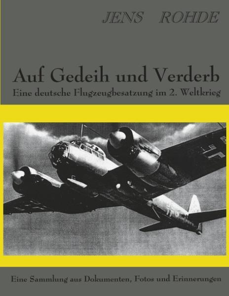 Auf Gedeih und Verderb - Eine deutsche Flugzeugbesatzung im 2. Weltkrieg als Buch