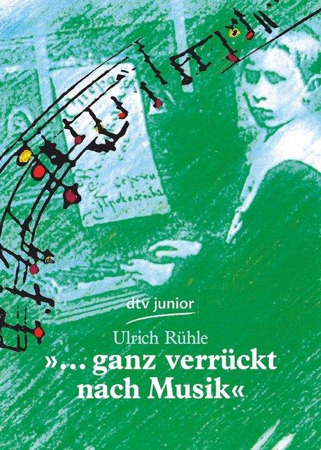 '... ganz verrückt nach Musik'. Die Jugend großer Komponisten als Taschenbuch