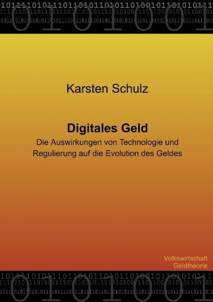 Digitales Geld - Die Auswirkungen von Technologie und Regulierung auf die Evolution des Geldes als Buch