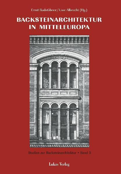 Studien zur Backsteinarchitektur / Backsteinarchitektur in Mitteleuropa. Neuere Forschungen als Buch