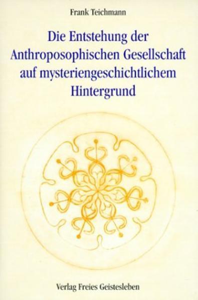 Die Entstehung der Anthroposophischen Gesellschaft auf mysteriengeschichtlichem Hintergrund als Buch