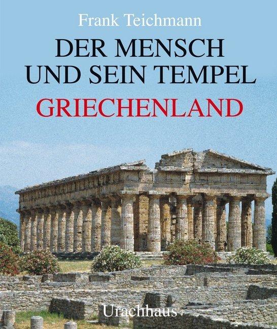 Der Mensch und sein Tempel. Griechenland als Buch