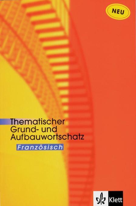 Thematischer Grund- und Aufbauwortschatz Französisch. Neue Ausgabe als Buch