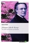 Johann Jakob Kaup - Der große Naturforscher aus Darmstadt