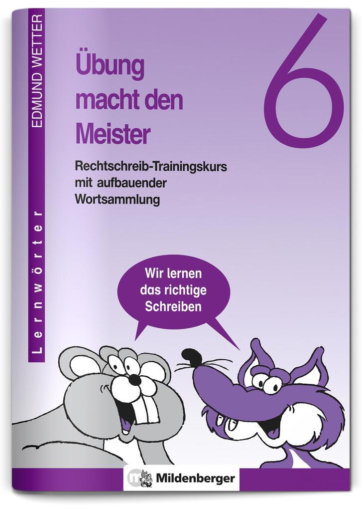 Übung macht den Meister. Rechtschreib-Trainingskurs 6. Druckschrift. RSR 2006 als Buch