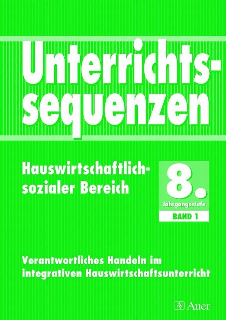 Unterrichtssequenzen Hauswirtschaftlich-sozialer Bereich. 8. Jahrgangsstufe. Band 1 als Buch