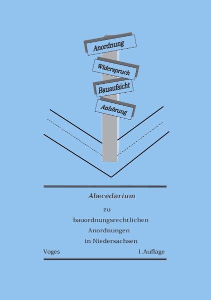Abecedarium zu bauorganisationsrechtlichen Anordnungen in Niedersachsen als Buch