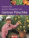 Praktischer Garten-Ratgeber von Gärtner Pötschke