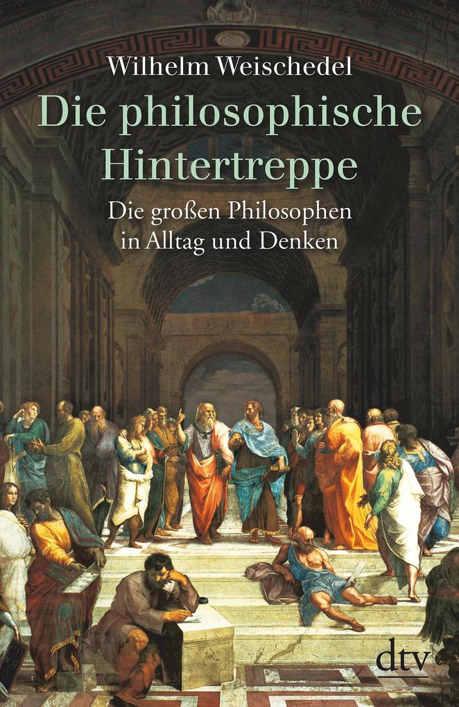 Die philosophische Hintertreppe. Vierunddreißig große Philosophen in Alltag und Denken als Taschenbuch