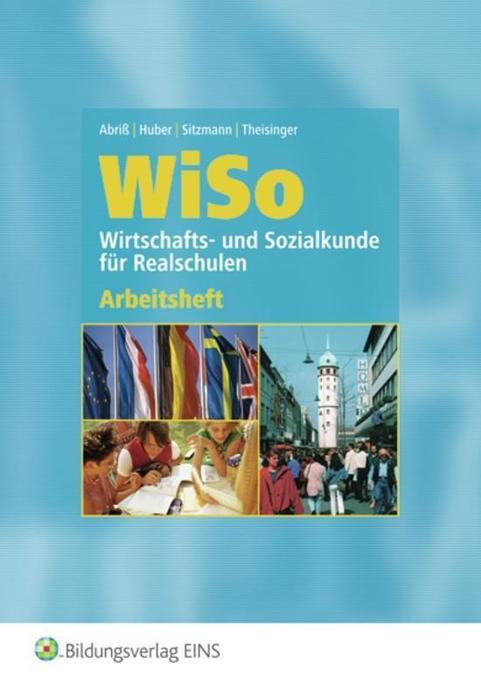 WISO. Wirtschafts- und Sozialkunde für Realschulen. Arbeitsheft als Buch