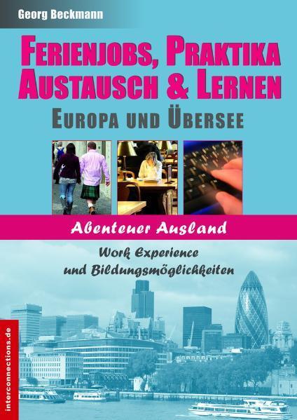 Ferienjobs, Praktika, Austausch & Lernen: Europa und Übersee als Buch