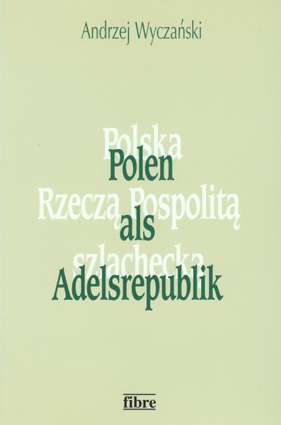 Polen als Adelsrepublik (1454 - 1764) als Buch