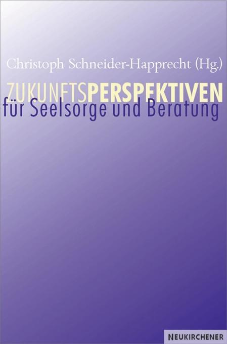Zukunftsperspektiven für Seelsorge und Beratung als Buch