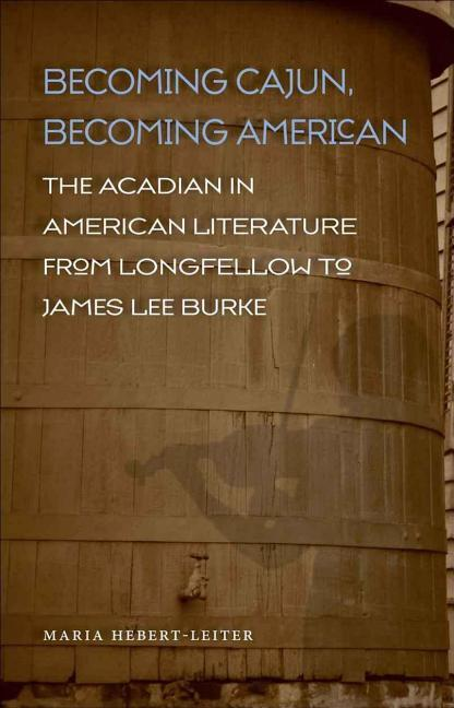 Becoming Cajun, Becoming American: The Acadian in American Literature from Longfellow to James Lee Burke als Taschenbuch