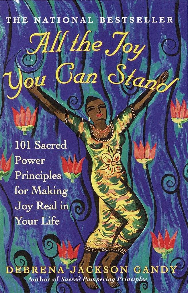 All the Joy You Can Stand: 101 Sacred Power Principles for Making Joy Real in Your Life als Taschenbuch