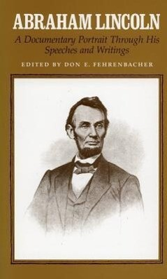 Abraham Lincoln: A Documentary Portrait Through His Speeches and Writings als Taschenbuch