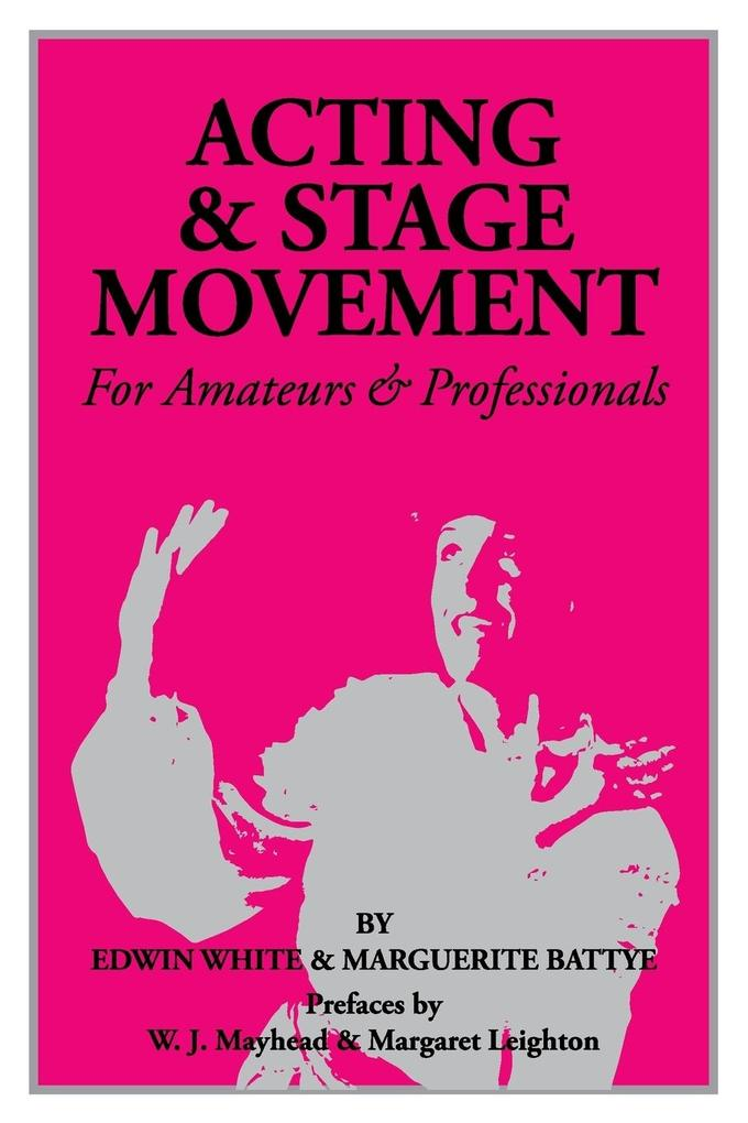 Acting and Stage Movement: A Complete Handbook for Amateurs and Professionals als Taschenbuch