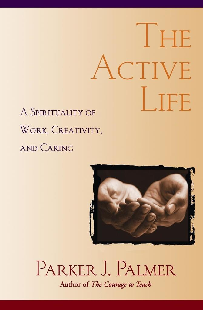 The Active Life: A Spirituality of Work, Creativity, and Caring als Taschenbuch
