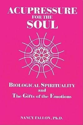 Acupressure for the Soul: Biological Spirituality and the Gifts of the Emotions als Taschenbuch