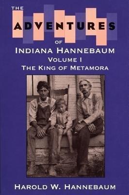 The Adventures of Indiana Hannebaum: Volume I: The King of Metamora als Taschenbuch