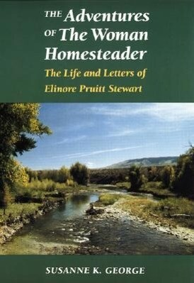 The Adventures of the Woman Homesteader: The Life and Letters of Elinore Pruitt Stewart als Buch