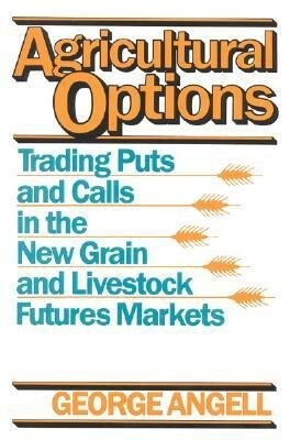 Agricultural Options: Trading Puts and Calls in the New Grain and Livestock Futures Markets als Buch