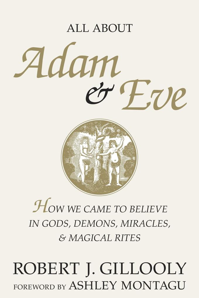 All about Adam & Eve: How We Came to Believe in Gods, Demons, Miracles, & Magical Rites als Buch