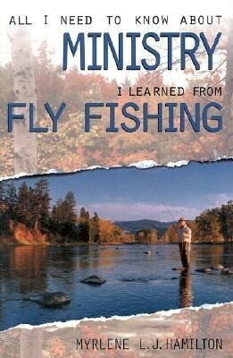 All I Need to Know about Ministry I Learned from Fly Fishing als Taschenbuch