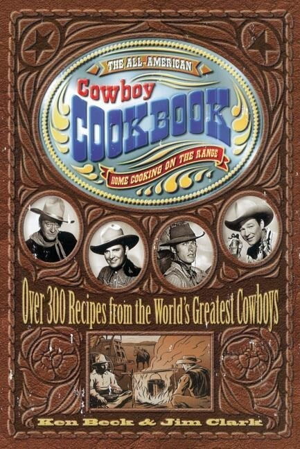 The All-American Cowboy Cookbook: Home Cooking on the Range als Taschenbuch