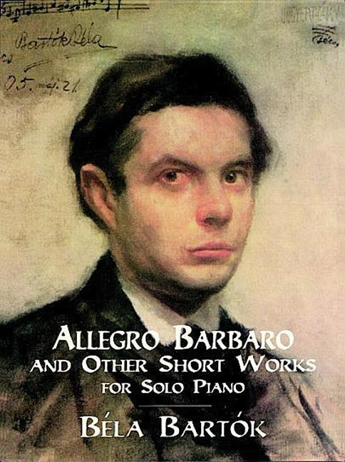 Allegro Barbaro and Other Short Works for Solo Piano als Taschenbuch