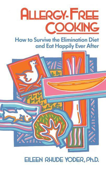 Allergy-Free Cooking: How to Survive the Elimination Diet and Eat Happily Ever After als Taschenbuch