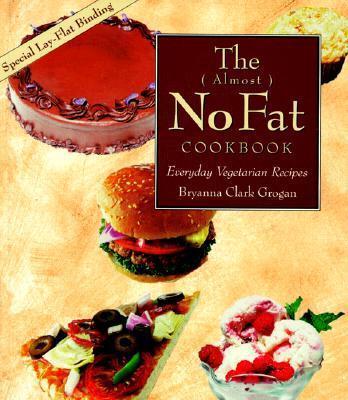 The ( Almost ) No Fat Cookbook: Everyday Vegetarian Recipes als Taschenbuch