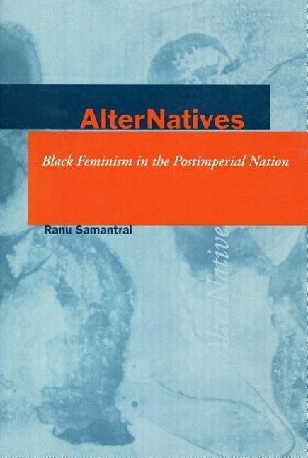 Alter Natives: Black Feminism in the Postimperial Nation als Taschenbuch