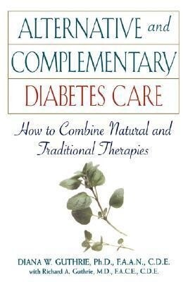 Alternative and Complementary Diabetes Care: How to Combine Natural and Traditional Therapies als Buch