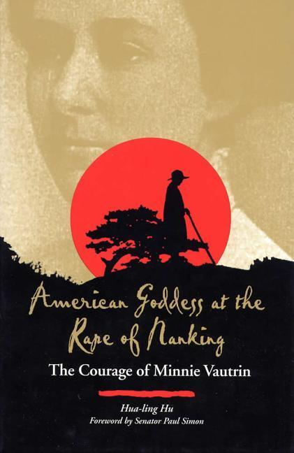 American Goddess at the Rape of Nanking: The Courage of Minnie Vautrin als Buch