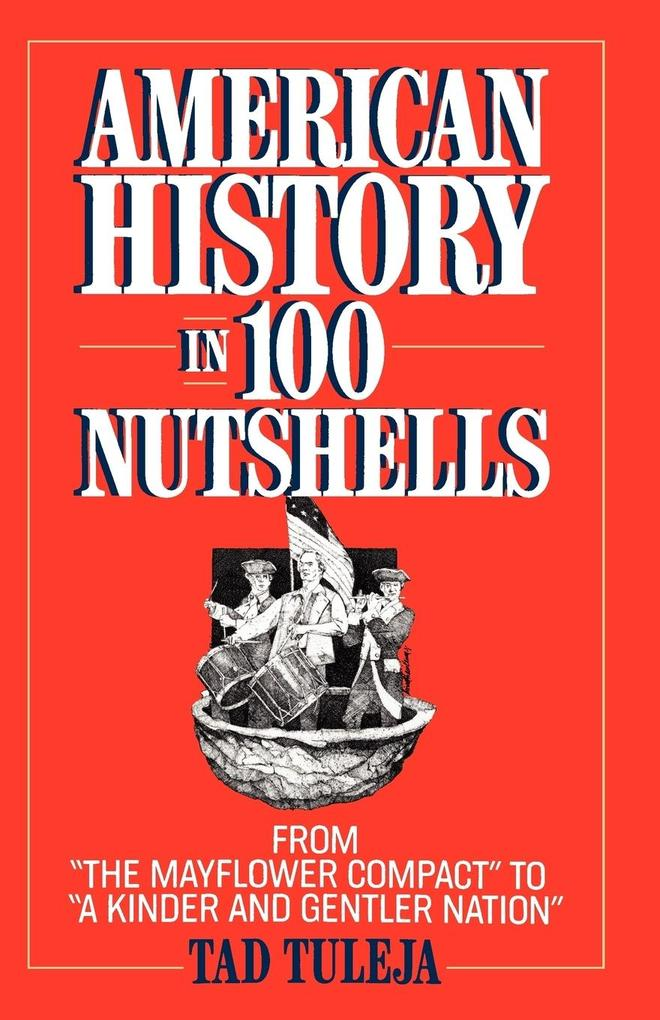 """American History in 100 Nutshells: From """"The Mayflower Compact"""" to """"A Kinder and Gentler Nation"""" als Taschenbuch"""