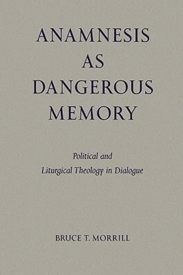 Anamnesis as Dangerous Memory: Political and Liturgical Theology in Dialogue als Taschenbuch
