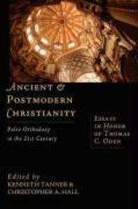Ancient and Postmodern Christianity: Paleo-Orthodoxy in the 21st Century Essays in Honor of Thomas C. Oden als Taschenbuch