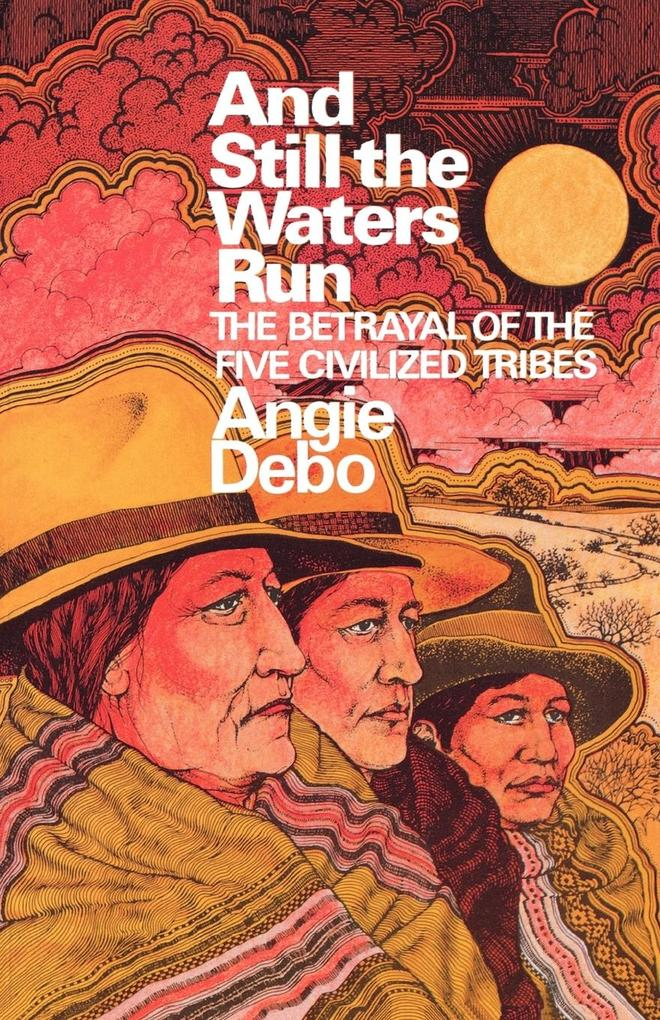 And Still the Waters Run: The Betrayal of the Five Civilized Tribes als Taschenbuch