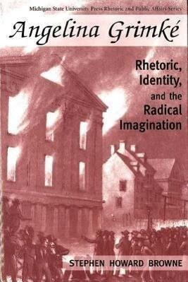 Angelina Grimke: Rhetoric, Identity, and the Radical Imagination als Taschenbuch