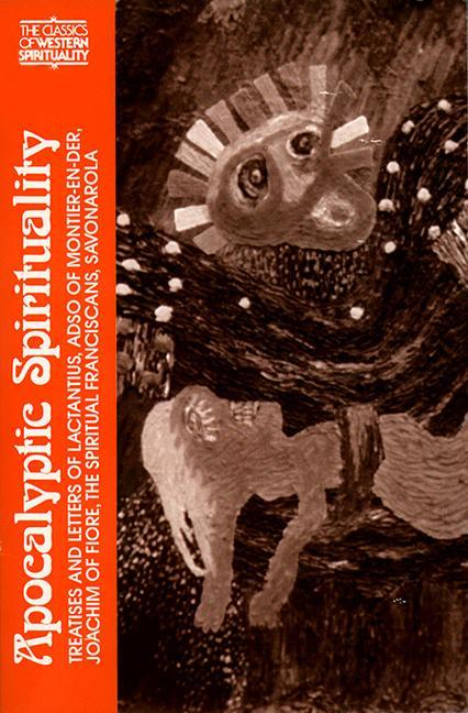 Apocalyptic Spirituality: Treatises and Letters of Lactantius, Adso of Montier-En-Der, Joachim of Fiore, the Franciscan Spirituals, Savonarola als Taschenbuch