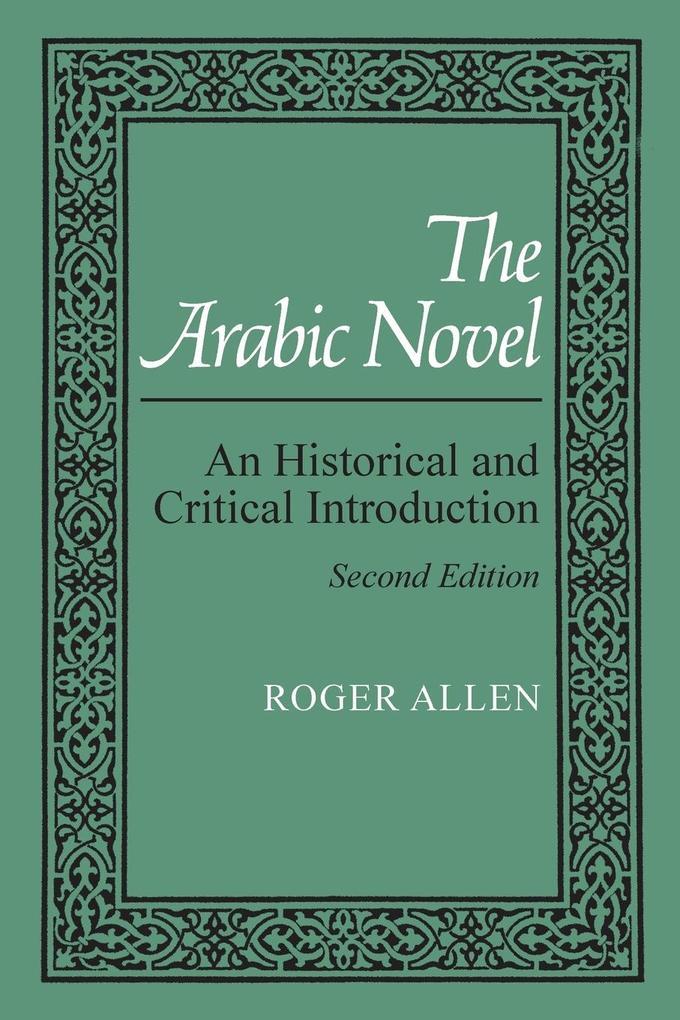 The Arabic Novel: An Historical and Critical Introduction als Taschenbuch