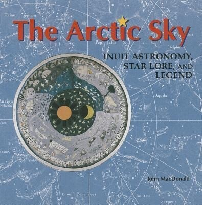 The Arctic Sky: Inuit Astronomy, Star Lore, and Legend als Taschenbuch