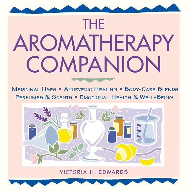 The Aromatherapy Companion: Medicinal Uses/Ayurvedic Healing/Body-Care Blends/Perfumes & Scents/Emotional Health & Well-Being als Taschenbuch