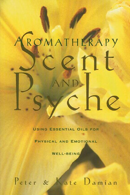 Aromatherapy: Scent and Psyche: Using Essential Oils for Physical and Emotional Well-Being als Taschenbuch