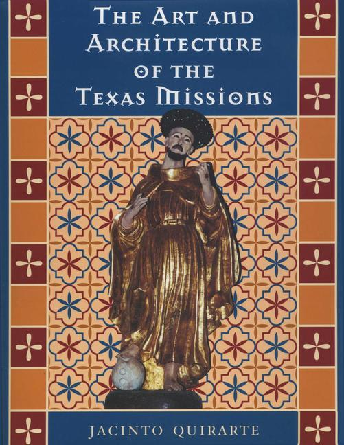 The Art and Architecture of the Texas Missions als Buch