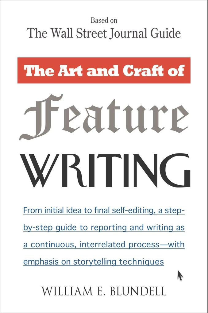 The Art and Craft of Feature Writing: Based on the Wall Street Journal Guide als Taschenbuch